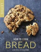 How to Cook Bread - Leith's How to Cook (Hardback)