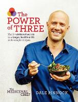 The Medicinal Chef: The Power of Three: The 3 nutritional secrets to a longer, healthier life with 80 simple recipes (Hardback)