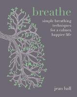 Breathe: Simple breathing techniques for a calmer, happier life (Hardback)