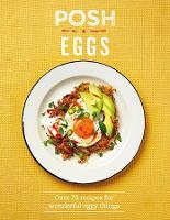 Posh Eggs: Over 70 recipes for wonderful eggy things (Hardback)
