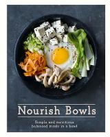 Nourish Bowls: Simple and nutritious balanced meals in a bowl (Hardback)