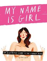 My Name is Girl: An Illustrated Guide to the Female Mind (Hardback)