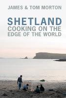 Shetland: Cooking on the Edge of the World (Hardback)
