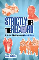 Strictly Off the Record: On the Trail of World Records with Norris McWhirter (Hardback)