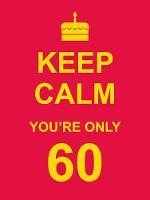 Keep Calm You're Only 60