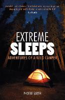 Extreme Sleeps: Adventures of a Wild Camper (Paperback)
