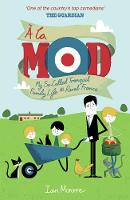 A la Mod: My So-Called Tranquil Family Life in Rural France (Paperback)