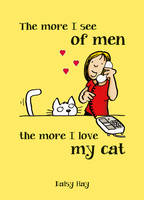 The More I See of Men the More I Love My Cat (Hardback)
