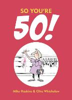 So You're 50!: The Age You Never Thought You'd Reach - So You're ... (Hardback)