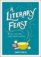 A Literary Feast: Recipes Inspired by Novels, Poems and Plays (Hardback)