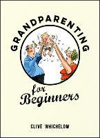 Grandparenting for Beginners (Hardback)