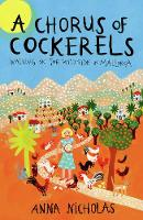 A Chorus of Cockerels: Walking on the Wild Side in Mallorca (Paperback)