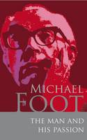 Michael Foot: The Man and His Passion (Hardback)
