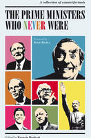 The Prime Ministers Who Never Were: A Collection of Counterfactuals (Paperback)
