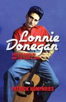 Lonnie Donegan and the Birth of British Rock & Roll (Hardback)