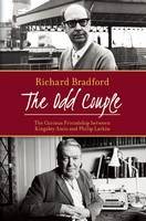 The Odd couple: The Curious friendship between Kingsley Amis and Philip Larkin (Hardback)