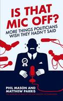 Loose Lips: More things politicians wish they hadn't said (Paperback)
