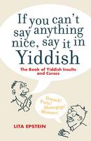 If you Can't Say Something Nice Say it in Yiddish (Hardback)