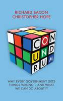 Conundrum: Why Every Government Gets Things Wrong  -  and What We Can Do About it (Hardback)