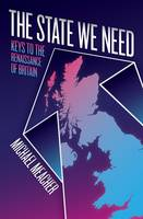 The State We Need: Keys to the Renaissance of Britain (Hardback)
