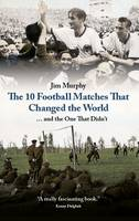 The 10 Matches That Changed The World (Hardback)