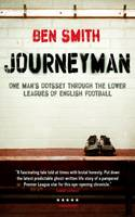 Journeyman: One Man's Odyssey Through the Lower Leagues of English Football (Paperback)