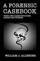 A Forensic Casebook: True Life Cases Involving Drugs and Poisons (Hardback)