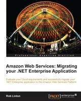 Amazon Web Services: Migrating Your .NET Enterprise Application