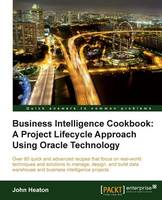 Business Intelligence Cookbook: a Project Lifecycle Approach Using Oracle Technology (Paperback)