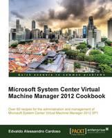 Microsoft System Center Virtual Machine Manager 2012 Cookbook