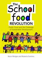 The School Food Revolution: Public Food and the Challenge of Sustainable Development (Paperback)