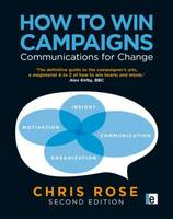 How to Win Campaigns: Communications for Change (Hardback)