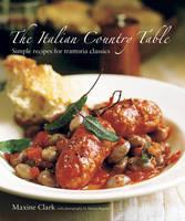 The Italian Country Table: Simple Recipes for Trattoria Classics (Hardback)