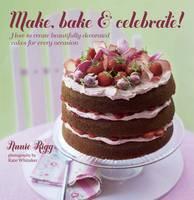 Make, Bake & Celebrate! (Hardback)