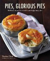 Pies, Glorious Pies: Brilliant Recipes for Mouth-Wateringly Tasty Pies (Hardback)