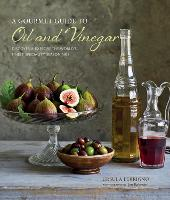 A Gourmet Guide to Oil & Vinegar: Discover and Explore the World's Finest Speciality Seasonings (Hardback)
