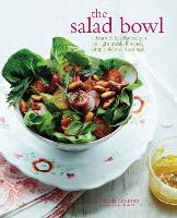 The Salad Bowl: Vibrant & Healthy Recipes for Light Meals, Lunches, Simple Sides & Dressings (Hardback)