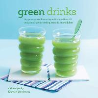 Green Drinks: Sip Your Way to Five a Day with More Than 50 Recipes for Great-Tasting Smoothies and Juices! (Hardback)