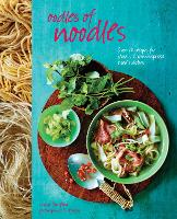 Oodles of Noodles: Over 70 Recipes for Classic and Asian-Inspired Noodle Dishes (Hardback)
