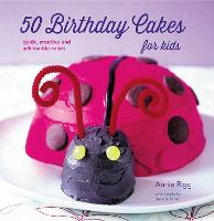 50 Birthday Cakes for Kids: Quick, Creative and Achievable Cakes (Paperback)