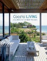 Coastal Living: A Celebration of Living by the Ocean (Hardback)