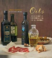 Oils: Using Nature's Fruit, Nut and Seed Oils for Cooking, Dressings and Marinades (Hardback)