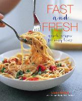 Fast and Fresh: Quick Recipes for Busy Lives (Hardback)