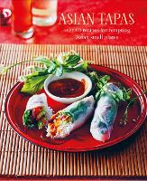 Asian Tapas: Over 60 Recipes for Tempting Asian Small Plates and Bites (Hardback)