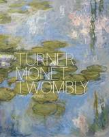 Turner Monet Twombly (Hardback)