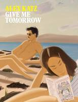 Alex Katz: Give Me Tomorrow (Paperback)