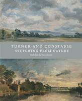 Turner and Constable: Sketching from Nature (Paperback)