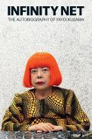 Infinity Net: The Autobiography of Yayoi Kusama (Paperback)