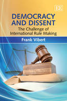 Democracy and Dissent: The Challenge of International Rule Making (Hardback)