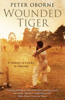 Wounded Tiger: A History of Cricket in Pakistan (Paperback)